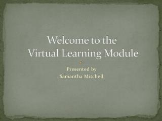Welcome to the  Virtual Learning Module