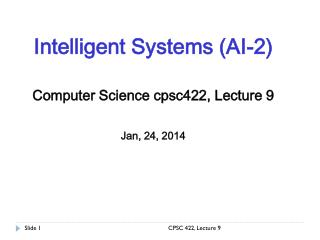 Intelligent Systems (AI-2) Computer Science  cpsc422 , Lecture  9 Jan,  24,  2014