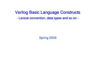 Verilog Basic Language Constructs - Lexical convention, data types and so on -