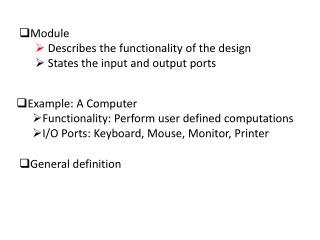 Module Describes the functionality of the design  States the input and output ports