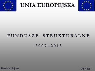 FUNDUSZE STRUKTURALNE UNII EUROPEJSKIEJ 2007-20013