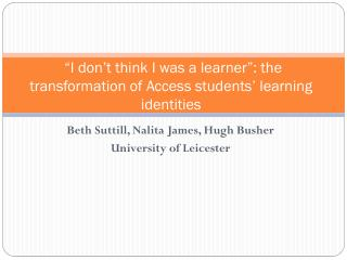 """I don't think I was a learner"": the transformation of Access students' learning identities"