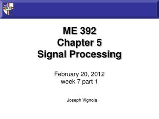 ME 392 Chapter 5 Signal Processing February 20, 2012 week  7 part 1