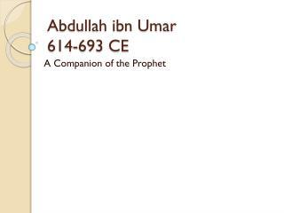 Abdullah ibn Umar  614-693 CE