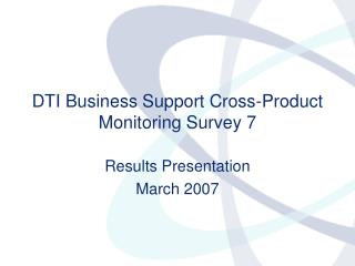 Business Support Cross-Product Monitoring Survey Wave 7 PPT ...