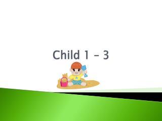 Child 1 – 3