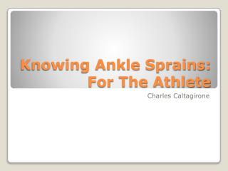 Knowing Ankle Sprains: For The Athlete