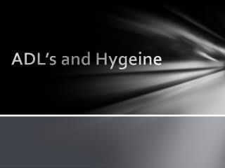 ADL's and  Hygeine
