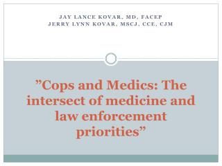 """"""" Cops and Medics: The intersect of medicine and law enforcement priorities"""""""