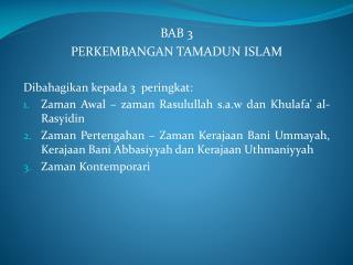 BAB  3 PERKEMBANGAN TAMADUN  ISLAM Dibahagikan kepada 3  peringkat:
