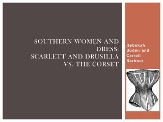 Southern Women and dress: Scarlett and Drusilla  vs. the corset