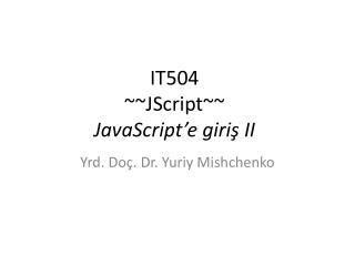 IT50 4 ~~ JScript ~~ JavaScript'e giriş  II