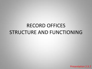 RECORD OFFICES STRUCTURE AND FUNCTIONING