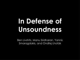 In Defense of Unsoundness
