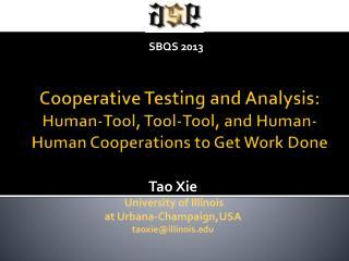 Tao Xie University of Illinois  at Urbana- Champaign ,USA taoxie@illinois.edu