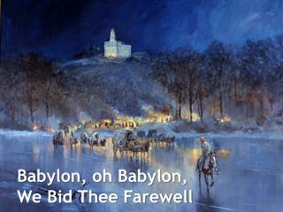 Babylon, oh Babylon, We Bid Thee Farewell