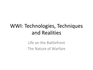 WWI: Technologies, Techniques and Realities