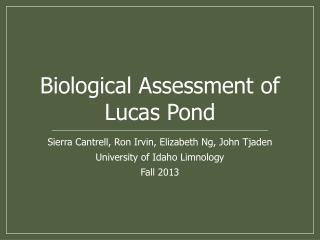 Sierra Cantrell, Ron  Irvin, Elizabeth Ng, John  Tjaden University of Idaho Limnology Fall 2013