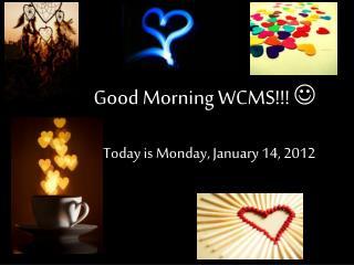 Good Morning WCMS!!!  