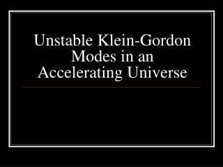 Unstable Klein-Gordon Modes in an Accelerating Universe