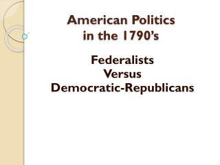 American  Politics  in the 1790's