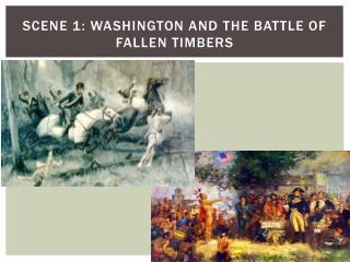 Scene 1: Washington and the Battle of Fallen Timbers