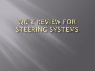 Quiz Review for Steering Systems