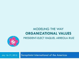 Modeling the WAY  Organizational values President-elect Raquel Arreola Ruiz