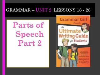 Grammar –  Unit 2   Lessons 18 - 28