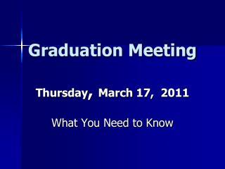 Graduation Meeting Thursday ,  March  17,  2011