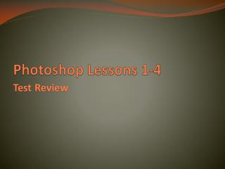 Photoshop Lessons 1-4