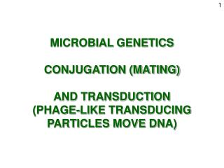 MICROBIAL  GENETICS CONJUGATION (MATING) AND TRANSDUCTION