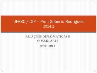 UFABC / DIP  –  Prof . Gilberto  Rodrigues 2014.1