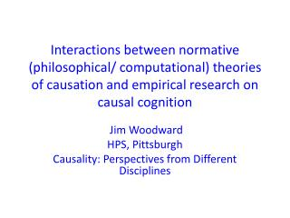 Jim Woodward HPS, Pittsburgh Causality: Perspectives from Different Disciplines