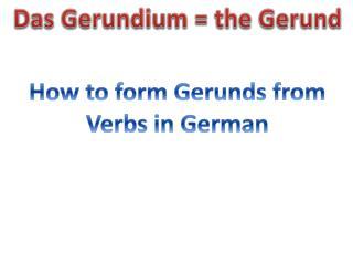 Das  Gerundium  = the Gerund