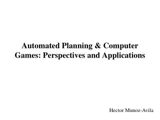 Automated Planning & Computer Games: Perspectives and Applications