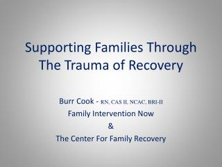 Supporting  F amilies  T hrough The Trauma of Recovery