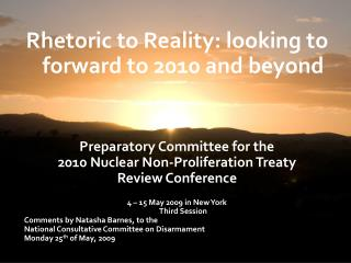 Rhetoric to Reality: looking to forward to 2010 and beyond Preparatory Committee for the