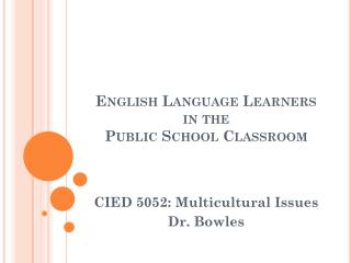 English Language Learners in the  Public School Classroom