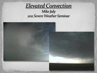 Elevated  Convection Mike July 2011 Severe Weather Seminar