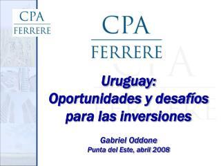 Uruguay: Oportunidades y desaf os para las inversiones  Gabriel Oddone Punta del Este, abril 2008