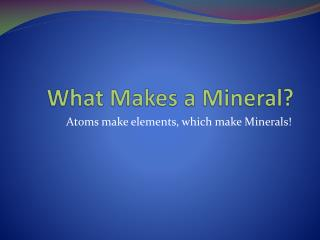 What Makes a Mineral?