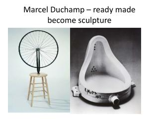 Marcel Duchamp � ready made become sculpture