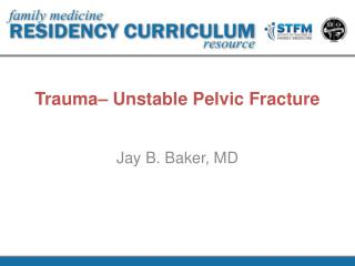 Trauma– Unstable Pelvic Fracture