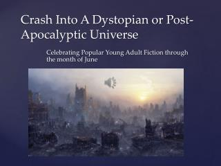 Crash Into A  Dystopian or Post-Apocalyptic  Universe