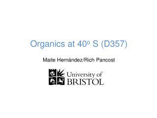 Organics  at 40 o  S (D357)
