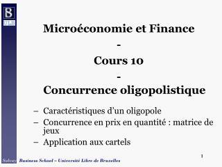 Micro conomie et Finance - Cours 10 -  Concurrence oligopolistique  Caract ristiques d un oligopole Concurrence en prix