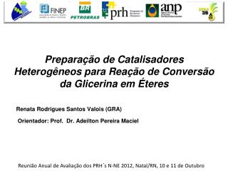 Renata Rodrigues Santos  Valois ( GRA)  Orientador: Prof.  Dr.  Adeilton  Pereira Maciel