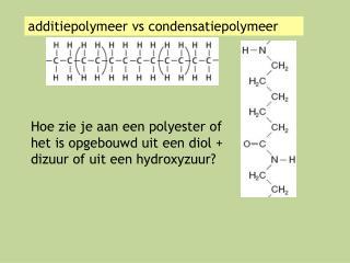 additiepolymeer  vs  condensatiepolymeer