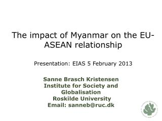 The impact of Myanmar on the EU-ASEAN relationship Presentation: EIAS 5 February 2013